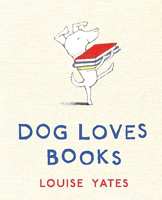 Dog Loves Books By Yates, Louise